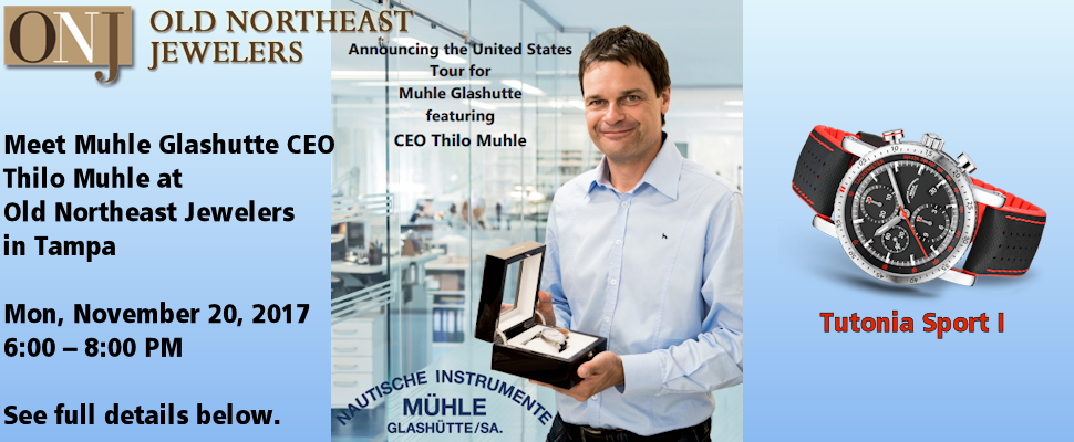 Meet Muhle Glashutte CEO Thilo Muhle at Old Northeast Jewelers in Tampa, Monday, November 20, 2017 from 6 – 8 PM. Call 813.875.3935